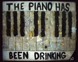 The Piano Has Been Drinking by mikeoncley
