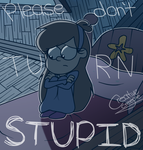 Please don't turn stupid by MaryTR