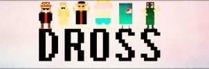 DROSS [Pixel World] by Anothink