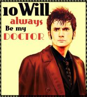 10 will ALWAYS be my DOCTOR by JessiMarianah