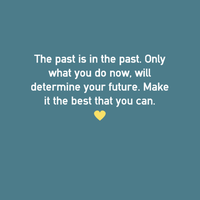 Don't let your past determine your future. by Angelgirl10