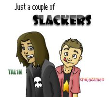 Just a Couple of Slackers by Tal1n