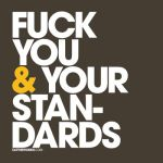 Fuck your standards. by eatthewords