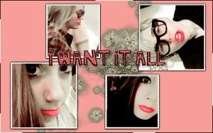 I WANT IT ALL PSD by BeautifulSurprise94