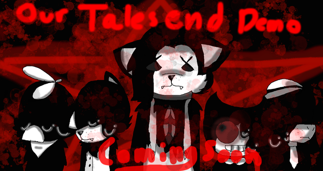 Our Tales End -DEMO COMING SOON- by xX-Bonnie-Bunny-Xx