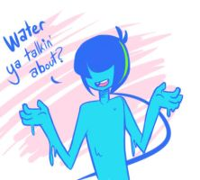 Water ya talkin' about? by pixel-stick