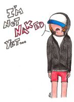 I'm not naked yet... by batbeater