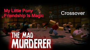 MLP Crossover With The Mad Murderer 2 by edisonyeejia