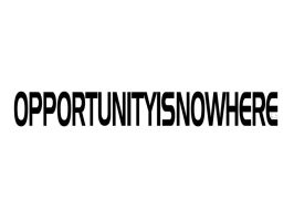 OPPORTUNITYISNOWHERE by BL8antBand