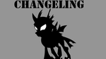 Changeling ROYALTY FREE  VERSION by YourFavoriteSenpai
