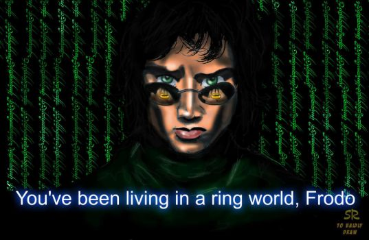 you've been living in a ring world, Frodo by ShacharLaudon