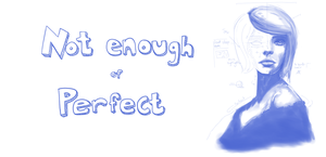 Not Enough of Perfect by StejkRobot