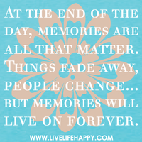 Memories Live On Forever... by Lifes-what-u-make-it