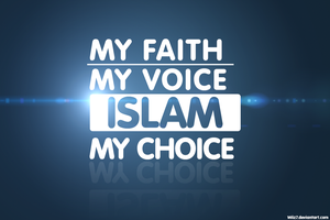 My Faith , My Voice , Islam My Choice Wallpaper by daWIIZ