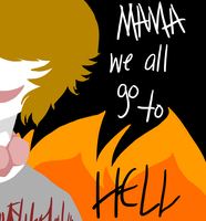 .:Mama We All Go To Hell:. by saturdayprince
