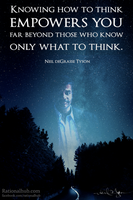 Knowing how to think... by Neil deGrasse Tyson by rationalhub