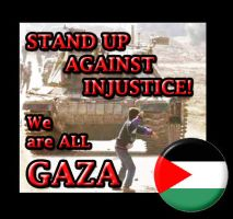 We are ALL GAZA- Stand up against INJUSTICE! by Coolnar13