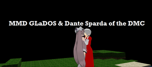 Me and Dante by MMDGLaDOS