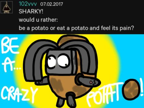 Ask Sharky: Be a potato or eat in pain a potato..? by AskTheBoxSquad