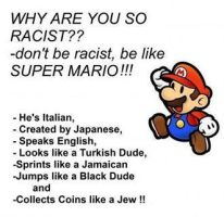 Don't be racist, be like SUPER MARIO!!!!!!!!!!!!!! by Femke567