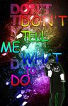 Don't Tell Me What To Do by TheChetness