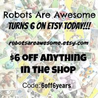 Robots Are Awesome on Etsy turns 6 today by HerArtSheLoves