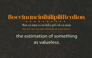 Strange words: floccinaucinihilipilification by 47X