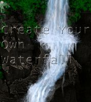 Create Your Own Waterfall by miskis