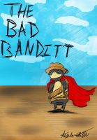 The BAD BANDITT by zhadow125