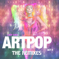 ARTPOP Act II: The Remixes by IoannisCleary