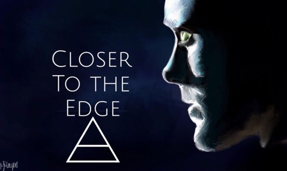 Closer to the Edge  by artbymnm
