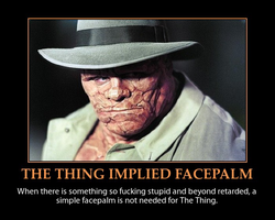 The Thing Implied Facepalm Demotivator by MrAngryDog