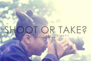 Shoot or take by IDIOTICphotography