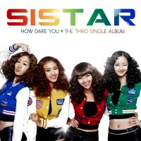 SISTAR - How Dare You by 0o-Lost-o0