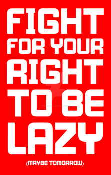 Fight For Your Right To Be Lazy 3 by prometheus31
