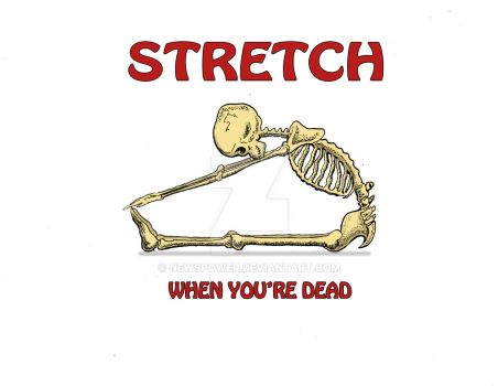 Stretch When Youre Dead by Newspower