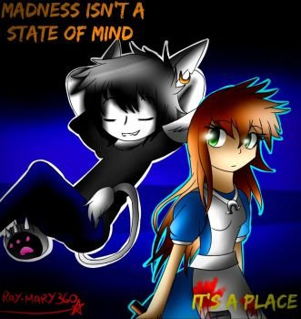 Madness isn't a state of mind, it's a place [AMR] by Ray-Mary360