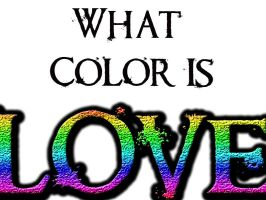 What Color Is Love by 1JesusOfSuburbia