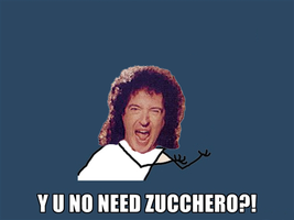 Y U NO NEED ZUCCHERO by MrsBriannaMay