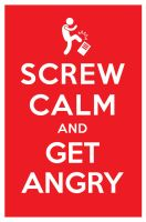 SCREW CALM AND GET ANGRY by manishmansinh