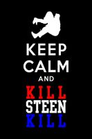 Keep Calm and Kill Steen Kill by PW-Gonzalo