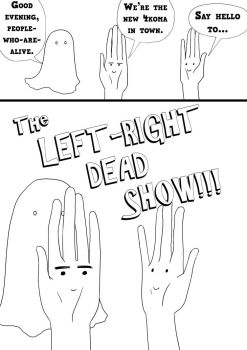 The Left-Right Dead Show -01- by delishnoodles