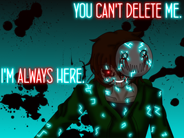 You Can't Delete Me... by YanderePrime