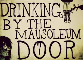 drinking by the mausoleum door by ChemicalHel