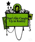 Don't Get Caught Up in Reality by Rynan5