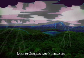 Land of Jungles and Hurricanes by preciouslittletoasty