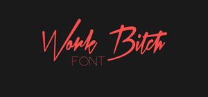 Work Bitch Font by BMaraj