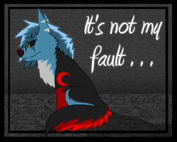 It's Not My Fault by WolfAsh