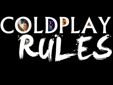 Coldplay Rules Wallpaper by DanTheNextSpielberg