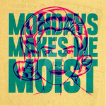 Monday Moist by roberlan